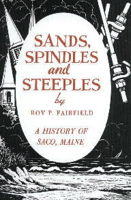 Sands, Spindles and Steeples: A History of Saco, Maine