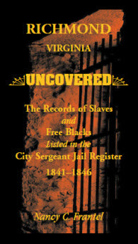 Richmond, Virginia Uncovered: The Records of Slave and Free Blacks listed in the City Sergeant Jail Register, 1841-1846