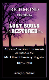 Richmond, Virginia Lost Souls: Restored African-American Interments as listed in the Mt. Olivet Cemetery Register, 1875-1908