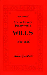 Abstracts of Adams County, Pennsylvania Wills 1800-1826