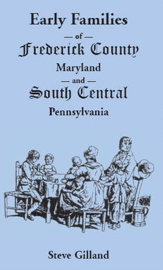 Early Families of Frederick County, Maryland, and South Central Pennsylvania