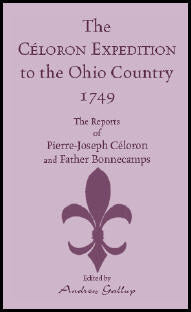 The Celoron Expedition to the Ohio Country, 1749: The Reports of Pierre-Joseph Celoron and Father Bonnecamps