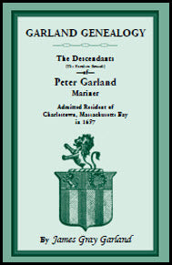 Garland Genealogy: The Descendants [Northern Branch] of Peter Garland, Mariner, Admitted Resident of Charlestown, Massachusetts Bay, in 1637