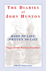 The Diaries of John Hunton, Made to Last, Written to Last, Sagas of the Western Frontier