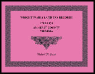 Wright Family Land Tax Records Amherst County, Virginia, 1782-1850