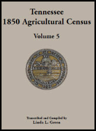 Tennessee 1850 Agricultural Census: Volume 5