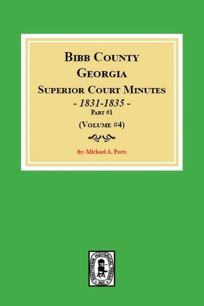 Bibb County, Georgia Superior Court Minutes, 1831-1835, Part #1. (Volume #4)