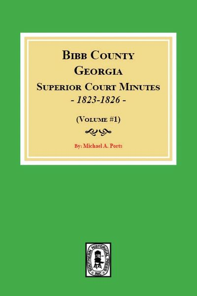 Bibb County, Georgia Superior Court Minutes, 1823-1826. (Volume #1)