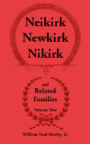 Neikirk - Newkirk - Nikirk and Related Families, Volume Two Being an Account of the Descendants of Johann Heinrick Neukirch, born c.1708 in Germany