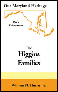 Our Maryland Heritage, Book 37: The Higgins Families