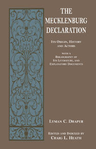 The Mecklenburg Declaration: Its Origin, History and Actors with a Bibliography of Its Literature, and Explanatory Documents