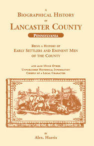 A Biographical History of Lancaster County (Pennsylvania): Being a History of Early Settlers and Eminent Men of the County