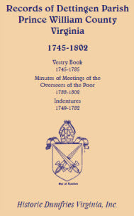 Records of Dettingen Parish, Prince William County, Virginia, Vestry Book, 1745-1785, Minutes of Meetings of the Overseers of the Poor, 1788-1802, Indentures, 1749-1782