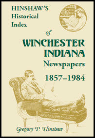 Hinshaw's Historical Index of Winchester, Indiana, Newspapers, 1857-1984