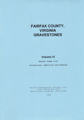 Fairfax County, Virginia Gravestones, Volume VI: Master Index with Corrections, Additions and Updates