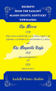 Excerpts from the Earliest Mason County, Kentucky Newspapers: The Mirror 1799 and The Maysville Eagle 1818 and 1825