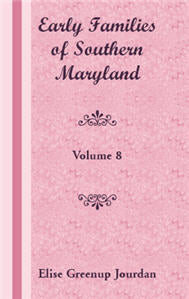 Early Families of Southern Maryland: Volume 8