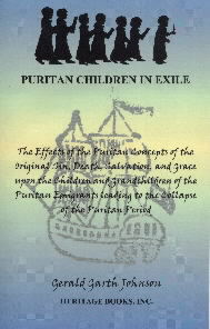 Puritan Children in Exile: The Effects of the Puritan Concepts of the Original Sin, Death, Salvation, and Grace upon the Children and Grandchildren of the Puritan Emigrants leading to the Collapse of the Puritan Period