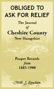 Obliged to Ask for Relief, the Journal of Cheshire County, NH Pauper Records from 1885-1900