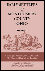 Early Settlers of Montgomery County, Ohio: Genealogical Abstracts from Land Records, Tax Lists, and Biographical Sketches