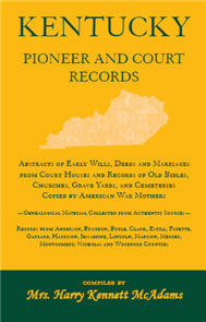 Kentucky Pioneer And Court Records: Abstracts of Early Wills, Deeds and Marriages From Court Houses