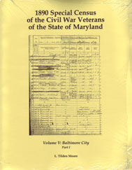 1890 Special Census of the Civil War Veterans of the State of Maryland: Volume V, Parts I and II, Baltimore City