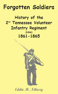 Forgotten Soldiers: History of the 2nd Tennessee Volunteer Infantry Regiment (USA) 1861-1865