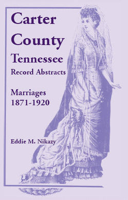 Carter County, Tennessee, Record Abstracts: Marriages, 1871-1920