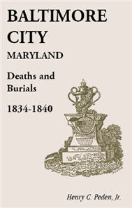Baltimore City [Maryland] Deaths and Burials, 1834-1840