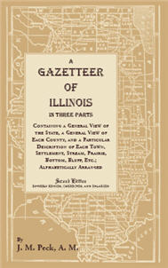 A Gazetteer of Illinois In Three Parts Containing a General View of the State, a General View of Each County, and a particular description of each town, settlement, stream, prairie, bottom, bluff, etc.; alphabetically arranged