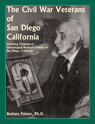 The Civil War Veterans of San Diego: Including Citations to Genealogical Research Sources in San Diego, California