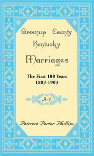 Greenup County, Kentucky Marriages: The First 100 Years, 1803-1903, A-K