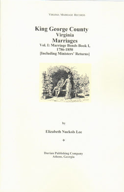 King George County, Virginia Marriages: Volume I, Marriage Bonds Book 1, 1786 - 1850 [Including Ministers' Returns]