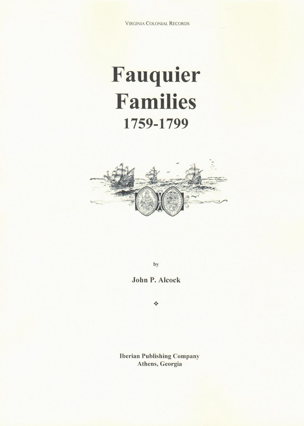 Fauquier Families, 1759-1799: Comprehensive Indexed Abstracts of Tax and Tithable Lists, Marriage Bonds and Minute, Deed, and Will Books plus Other 18th Century Records of Fauquier County, Virginia