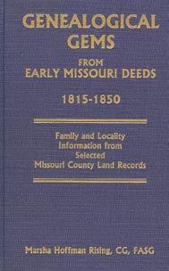 Genealogical Gems from Early Missouri Deeds, 1815-1850. Family and Locality Information from Selected Missouri County Land Records