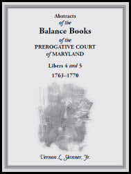 Abstracts of the Balance Books of the Prerogative Court of Maryland, Libers 4 & 5, 1763-1770