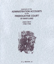 Abstracts of the Administration Accounts of the Prerogative Court of Maryland, 1760-1764, Libers 46-51