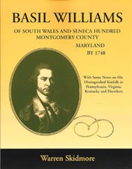 Basil Williams of South Wales, and Seneca Hundred, Montgomery County, Maryland by 1748, with some notes on his distinquished kinfolk in Pennsylvania, Virginia, Kentucky and elsewhere
