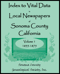 Index to Vital Data in Local Newspapers of Sonoma County, California, Volume 1: 1855-1875