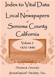 Index To Vital Data In Local Newspapers Of Sonoma County California, Volume 2: 1876-1880