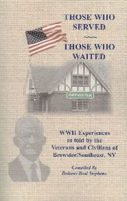 Those Who Served, Those Who Waited: World War II Experiences as told by the Veterans and Civilians of Brewster/Southeast, New York