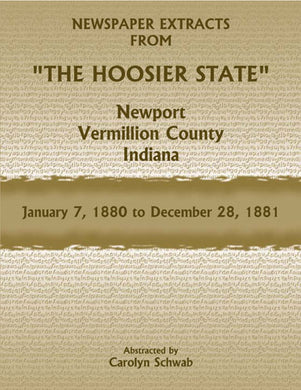 "Newspaper Extracts from ""The Hoosier State"", Newport, Vermillion County, Indiana, January 7,1880 to December 28, 1881"