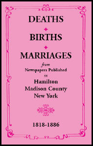 Deaths, Births, Marriages from Newspapers Published in Hamilton, Madison County, New York, 1818-1886