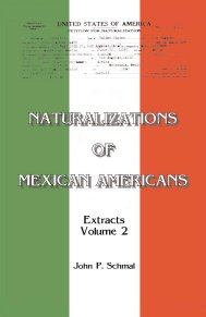 Naturalizations of Mexican Americans: Extracts, Volume 2
