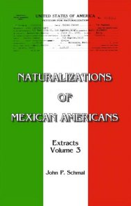 Naturalizations of Mexican Americans: Extracts, Volume 3