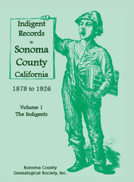 Indigent Records in Sonoma County, California 1878 to 1926, Volume 1: The Indigents