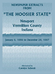 "Newspaper Extracts from ""The Hoosier State"" Newspapers, Newport, Vermillion County, Indiana, January, 1886 to December 28, 1887"