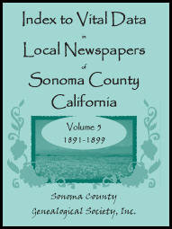 Index to Vital Data in Local Newspapers of Sonoma County, California, Volume 5: 1891-1899