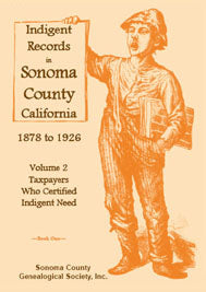 Indigent Records in Sonoma County, California 1878 to 1926, Volume 2: Taxpayers Who Certified Indigent Need