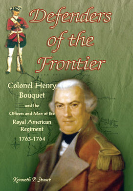 Defenders of the Frontier: Colonel Henry Bouquet and the Officers and Men of the Royal American Regiment, 1763-1764